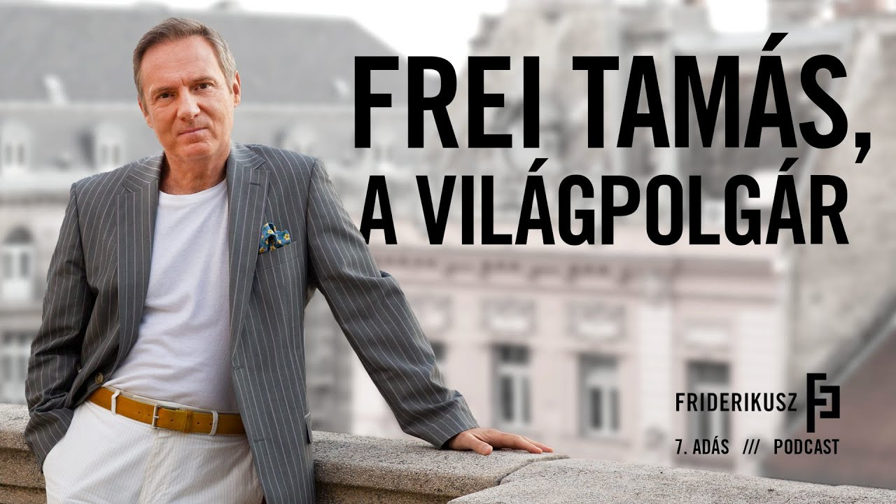 Frei Tamás, a világpolgár / a Friderikusz Podcast 7. adása