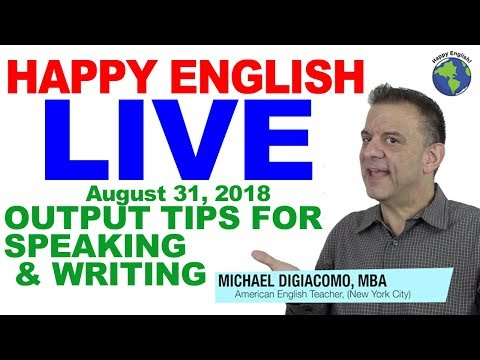 Tips For Getting English Output For Fluency!  Live English Chat August 31, 2018