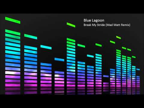 Blue Lagoon  Break My Stride Mad Matt Remix
