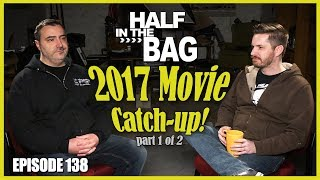 Half in the Bag Episode 138: 2017 Movie Catch-up (part 1 of 2)