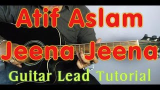 Atif Aslam - Jeena Jeena Guitar LEAD Tutorial  | Badlapur | Easy TAB Tutorial