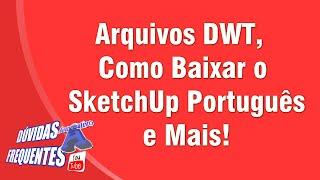 Dúvidas dos Inscritos - Arquivos DWT, Como Baixar o SketchUp Português e Mais! - Autocriativo