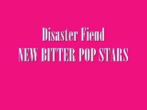 Disaster Fiend  New Bitter Pop Stars