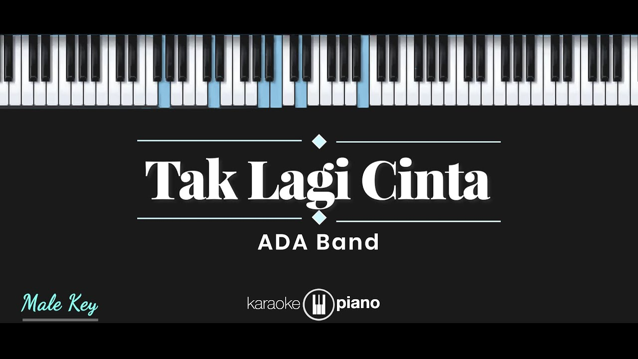 Tak Lagi Cinta - ADA Band (KARAOKE PIANO - MALE KEY)