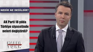 Nedir Ne Değildir - 15 Ağustos 2019 (AK Parti 18 yılda Türkiye siyasetinde neleri değiştirdi?)
