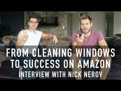 FROM WINDOW CLEANING TO WORLD TRAVEL   Nick Nerov on his Entrepreneurial Journey with Amazon FBA