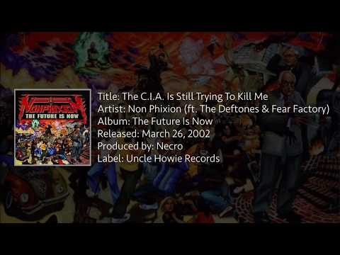 Non Phixion - The C.I.A. Is Still Trying To Kill Me (feat. The Deftones & Fear Factory)