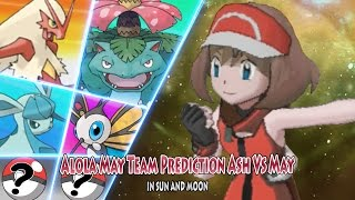 Alola May Team Prediction (Pokemon Sun and Moon Battle Ash Vs May)