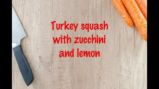 How to cook - Turkey squash with zucchini and lemon