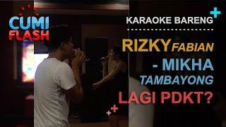 Karaoke Bareng, Rizky Fabian-Mikha Tambayong Lagi PDKT? - CumiFlash 15 Maret 2017