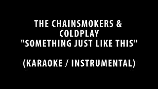 THE CHAINSMOKERS & COLDPLAY - SOMETHING JUST LIKE THIS (KARAOKE / INSTRUMENTAL + LYRICS)