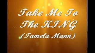 Take Me To The KING Instrumental (Tamela Mann) w/lyrics listed below