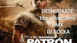DESNUDARTE tito el bambino RMX DJ ROCKA.wmv