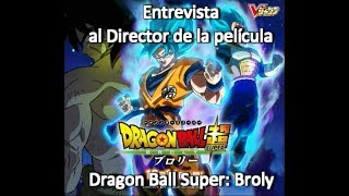 (Información) Entrevista Al Director De La Película De Dragon Ball Super: Broly - Tatsuya Nagamine