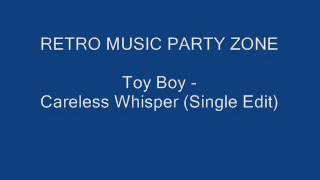 Toy Boy - Careless Whisper (Single Edit)