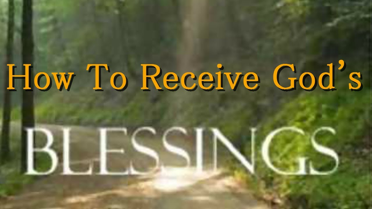 How To Receive The Blessings Of God - YouTube