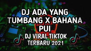DJ Ada Yang Tumbang X Bahana Pui🎧DJ Tiktok 2021 Remix Full Bass🎶