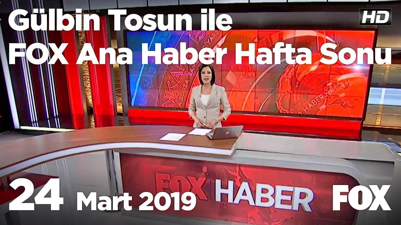 24 Mart 2019 Gülbin Tosun ile FOX Ana Haber Hafta Sonu