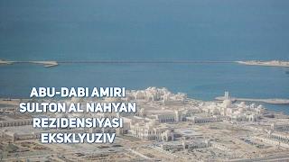Abu-Dabi Amiri - Sulton Al Nahyan rezidensiyasi! Eksklyuziv!!!