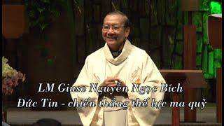 Đức Tin – chiến thắng thế lực ma quỷ. Phần 1: Sự đón nhận ơn Chúa của Đức Mẹ. Lm Nguyễn Ngọc Bích