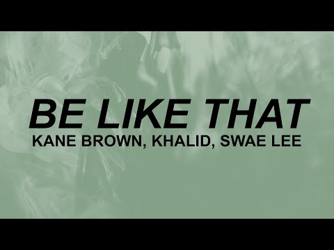 Kane Brown feat. Khalid & Swae Lee – Be Like That (lyrics) | sometimes it be like that