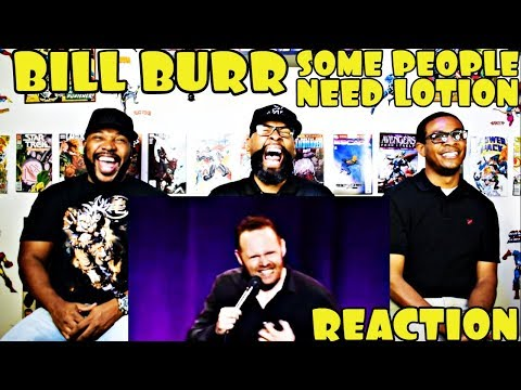 Bill Burr : Some People Need Lotion Reaction