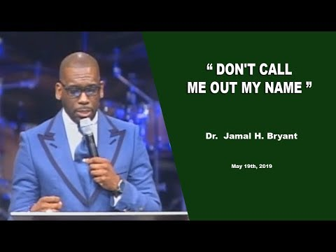 Dr. Jamal H. Bryant, DON'T CALL ME OUT MY NAME   May 19th, 2019