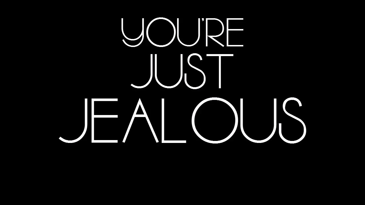Image result for YOU'RE JUST JEALOUS