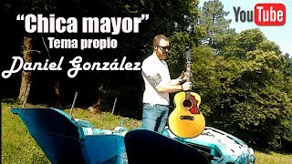 Chica mayor Daniel Gonzalez Tema propio