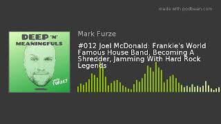 #012 Joel McDonald: Frankie's World Famous House Band, Becoming A Shredder, Jamming With Hard Rock L