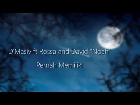 D' Masiv ft Rossa ft David Noah   Pernah Memiliki