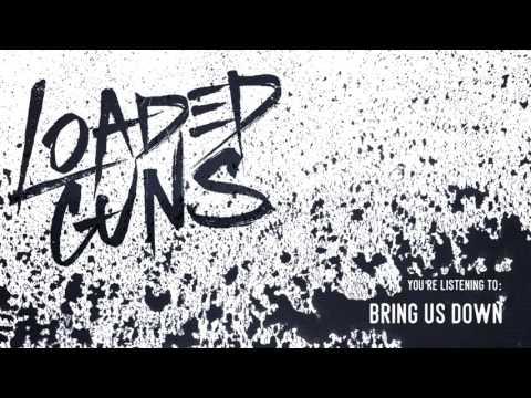 "LOADED GUNS - ""Bring Us Down"" (EP Track)"