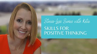 Stress-Less With Dr. Katie: Skills for Positive Thinking