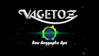 Vagetoz - Kau Anggapku Apa (Lirik)