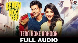 Tera Hoke Rahoon - Full Audio | Behen Hogi Teri | Rajkummar Rao & Shruti Haasan