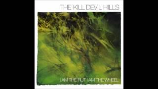 The Kill Devil Hills - I Am the Rut, I Am the Wheel