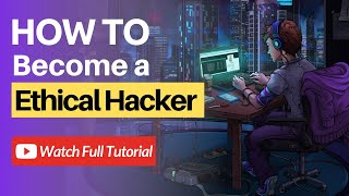 How To Become a Hacker?  Learn Hacking Step By Step - Become an Ethical Hacker