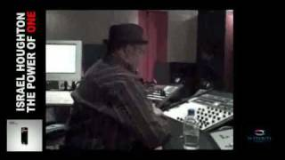 Israel Houghton - Mastering The Album - The Power Of One