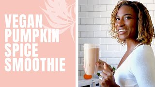 Vegan Pumpkin Spice Protein Smoothie Recipe / Koya Webb