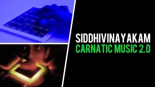 Carnatic Music 2.0 - A New Beginning: Siddhivinayakam