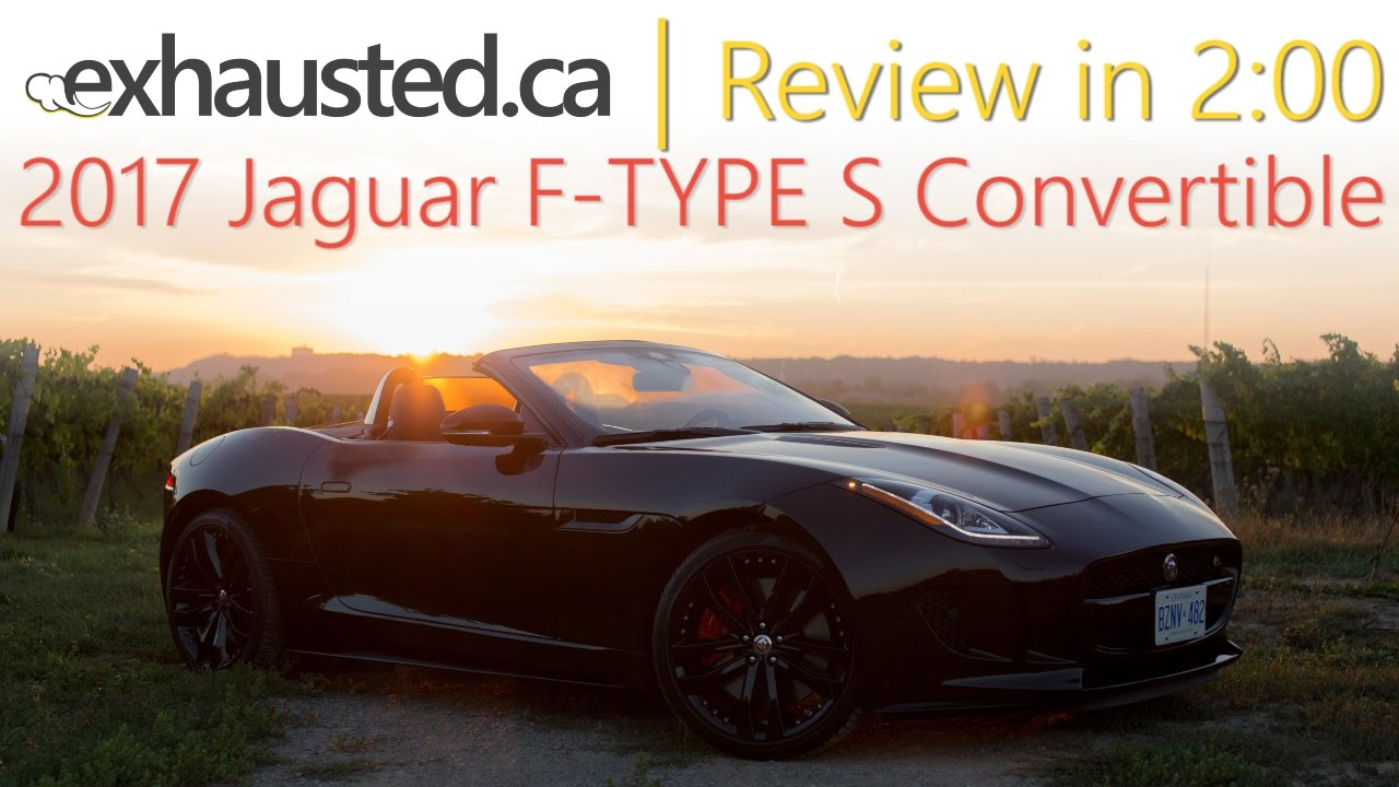 2017 Jaguar F Type S Convertible Review In 2 00 Exhausted Ca