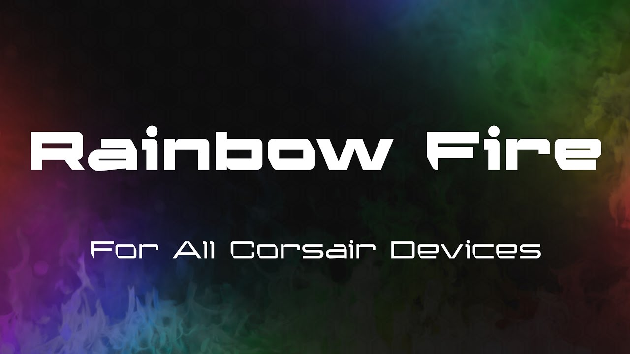 Corsair RGB Profile: Rainbow Fire
