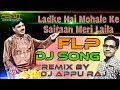 #DJAppuRaj Ladke Hai Mohale Mai शैतान मेरी लैला   Qawwali   ReMix By DJ Appu Raj FLP 2018