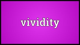 Vividity Meaning