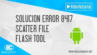 solucionar error 8417 scatter file flash tool bioscomputer