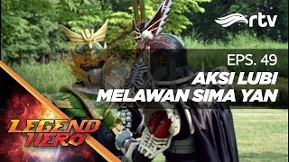 Legend Hero RTV : Aksi Lubi Melawan Sima Yan (Episode 49) || Full