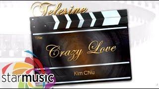 Kim Chiu - Crazy Love (Audio) 🎵 | Telesine