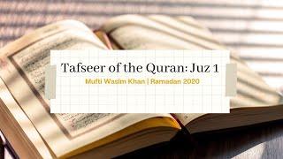 Juz #1 of the Holy Quran Tafseer/Analysis - Mufti Wasim Khan