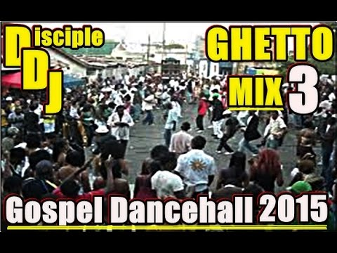 GHETTO Mix3 DISCIPLEDJ MIX AUG 2015 GOSPEL DANCEHALL