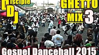 GHETTO Mix3 @DISCIPLEDJ MIX AUG 2015 GOSPEL DANCEHALL
